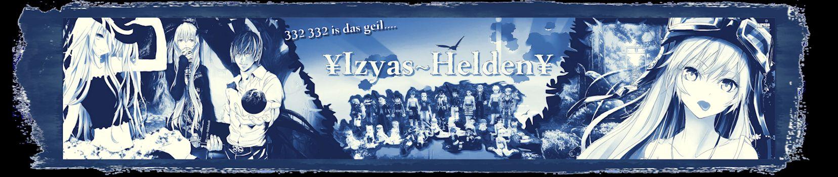 ¥Izyas~Helden¥