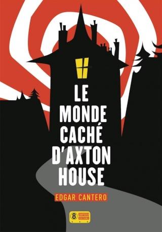 CANTERO, Edgar - Le monde caché d'Axton House