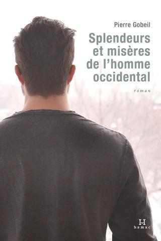 GOBEIL, Pierre - Splendeurs et misères de l'homme occidental