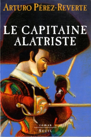 PEREZ-REVERTE, Arturo - Le Capitaine Alatriste