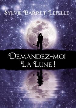 Demandez-moi la lune ! - Sylvie Barret-Lefelle