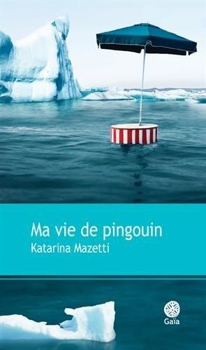 Ma vie de pingouin - Katarina Mazetti